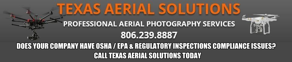 OSHA / EPA REGULATORY INSPECTIONS COMPLIANCE - Call Texas Aerial Solutions at 806.239.8887 For Consultation